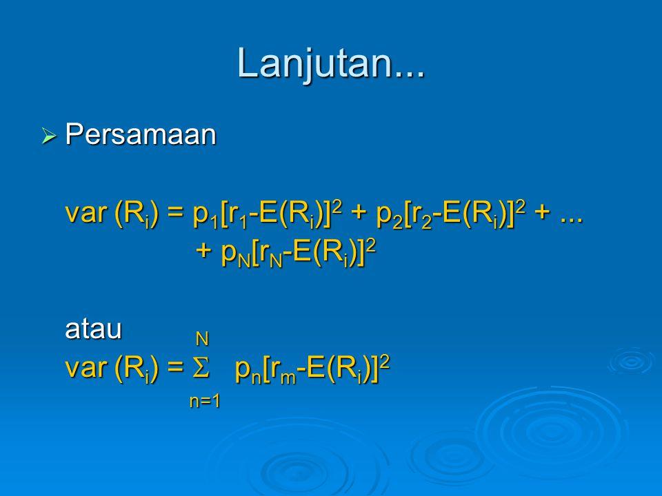 Lanjutan... Persamaan var (Ri) = p1[r1-E(Ri)]2 + p2[r2-E(Ri)]2 + ...